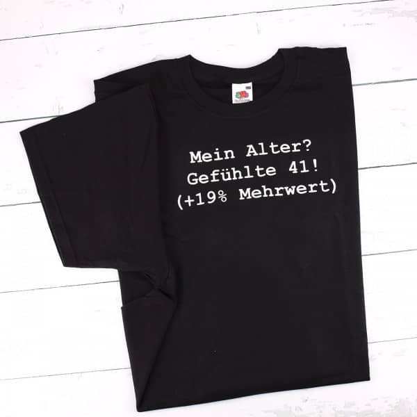 T-shirt: Mein Alter? Gefühlte 41 (+19% Mehrwert)