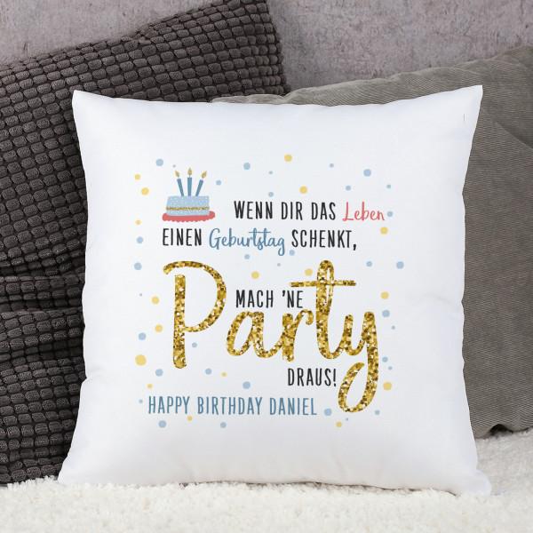 kissen zum geburtstag wenn dir das leben einen geburtstag schenkt mach ne party draus. Black Bedroom Furniture Sets. Home Design Ideas