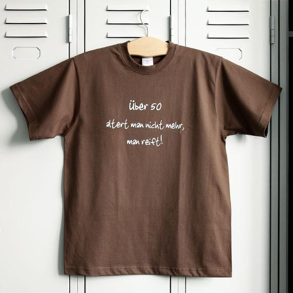 T-Shirt: Über 50 altert man nicht mehr, man reift!