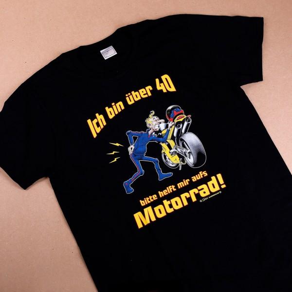 T-Shirt: Ich bin über 40 - bitte helft mir aufs Motorrad!
